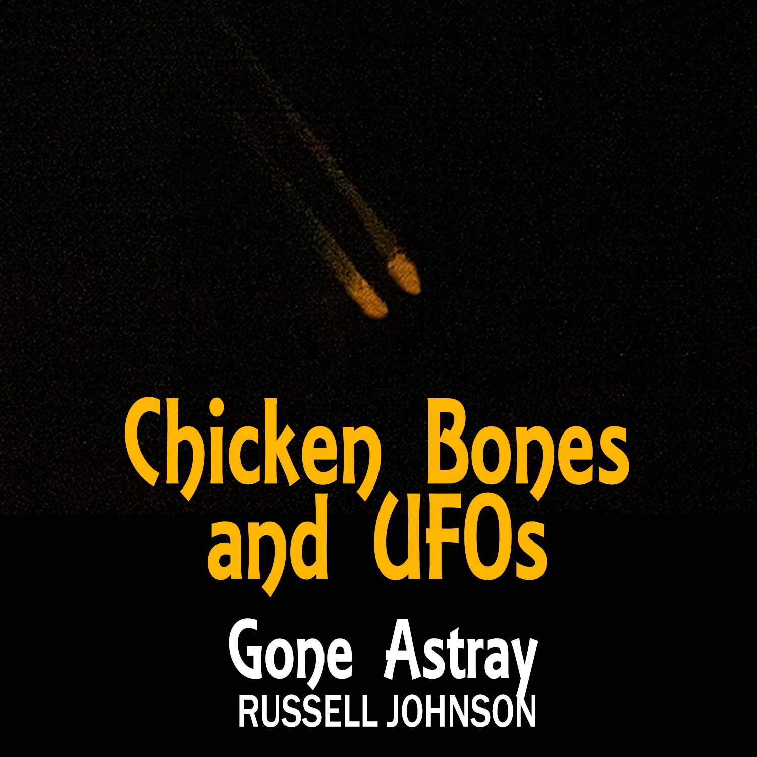 Gone Astray Podcast, Chicken Bones and UFOs