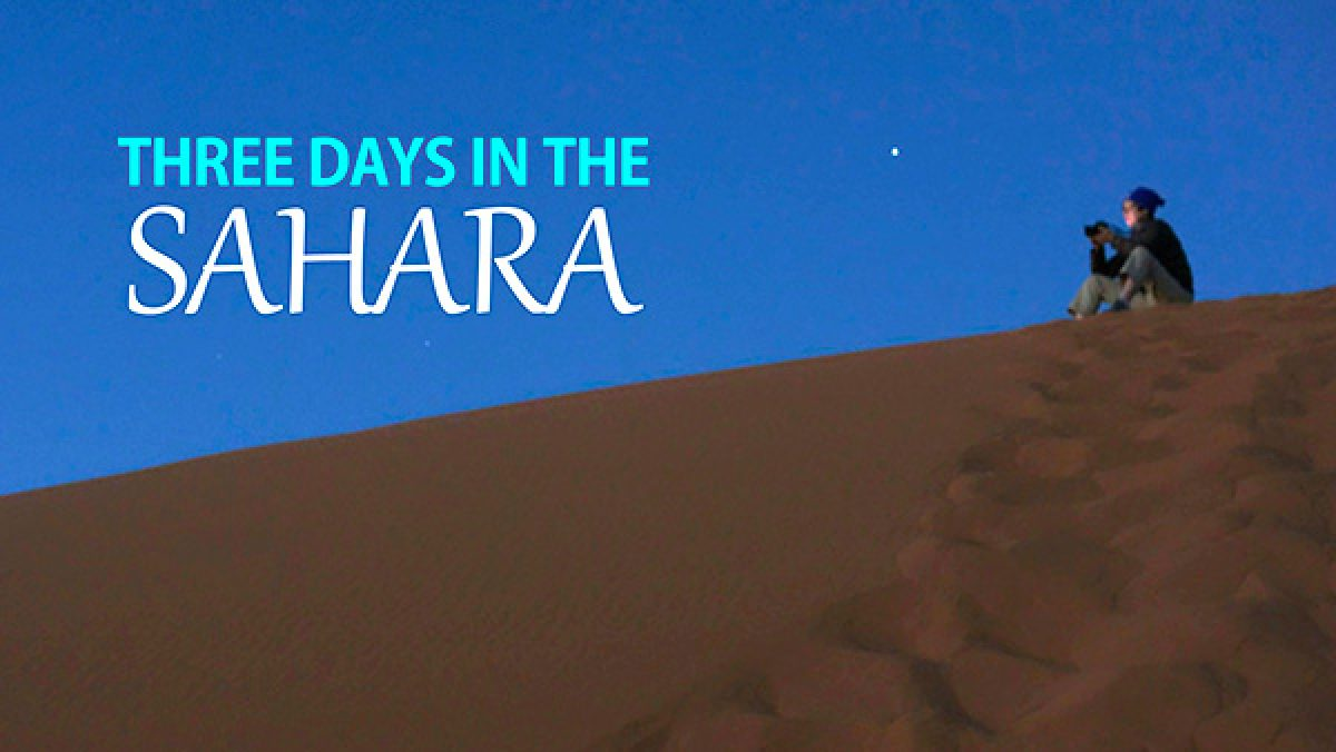 Three Days in the Sahara:  A Desert Safari in Morocco (Video)